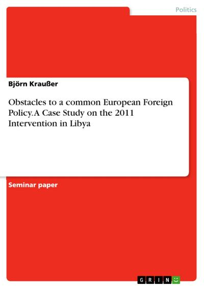 Obstacles to a common European Foreign Policy.A Case Study on the  2011 Intervention in Libya