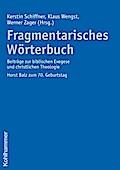 Fragmentarisches Wörterbuch: Beiträge zur biblischen Exegese und christlichen Theologie. Horst Balz zum 70. Geburtstag