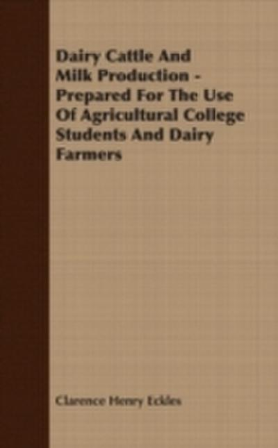 Dairy Cattle And Milk Production - Prepared For The Use Of Agricultural College Students And Dairy Farmers