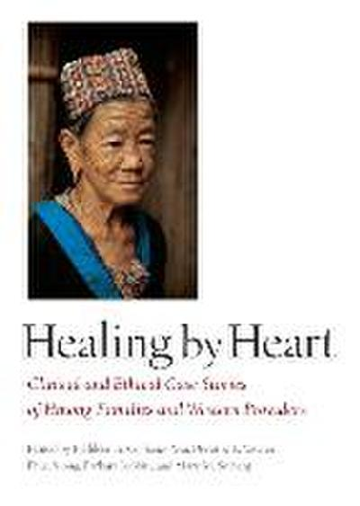 Healing by Heart: Clinical and Ethical Case Studies of Hmong Families and Western Providers: Clinical and Ethical Case Stories of Hmong Families and Western Providers