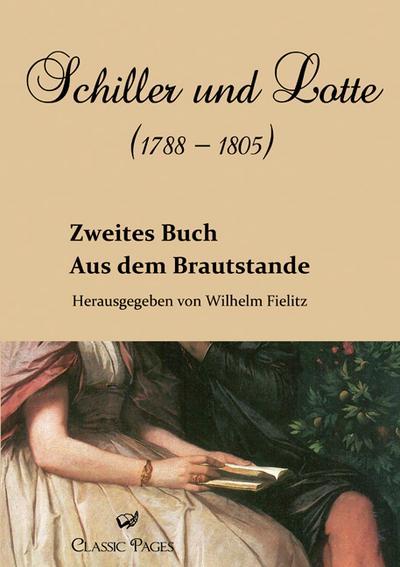 Schiller und Lotte (1788 - 1805): Aus dem Brautstande. Zweites Buch