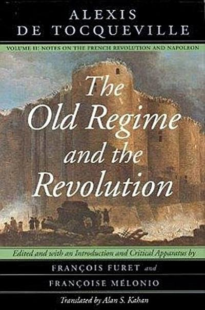 The Old Regime and the Revolution: Notes on the French Revolution and Napoleon
