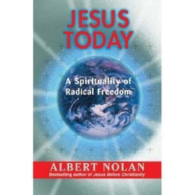 Jesus Today: A Spirituality of Radical Freedom