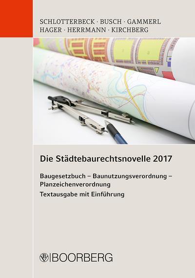 Die Städtebaurechtsnovelle 2017 Baugesetzbuch - Baunutzungsverordnung - Planzeichenverordnung