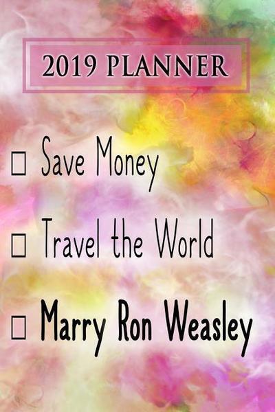 2019 Planner: Save Money, Travel the World, Marry Ron Weasley: Ron Weasley 2019 Planner
