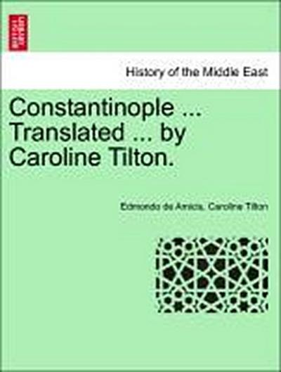 Constantinople ... Translated ... by Caroline Tilton.