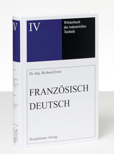 Wörterbuch der industriellen Technik Band 4: Französisch-Deutsch /Français-Allemand