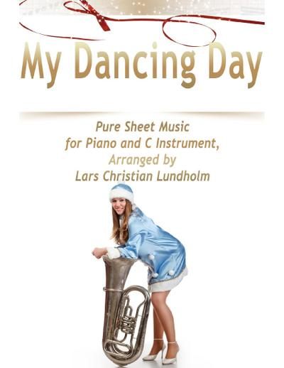 My Dancing Day Pure Sheet Music for Piano and C Instrument, Arranged by Lars Christian Lundholm