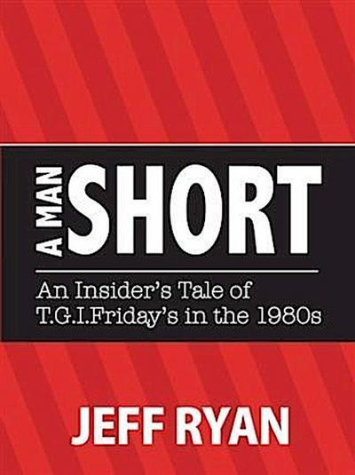 Man Short  &quote;An Insider's Tale of T.G.I. Friday's in the 1980's&quote;
