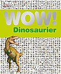 WOW! Dinosaurier   ; Wow! ; Deutsch; ber 150  ...