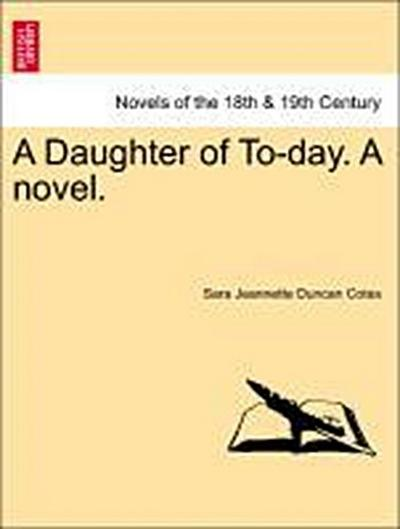 A Daughter of To-day. A novel. Vol. I