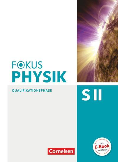 Fokus Physik Sekundarstufe II. Zu den Ausgaben A und C. Qualifikationsphase. Schülerbuch