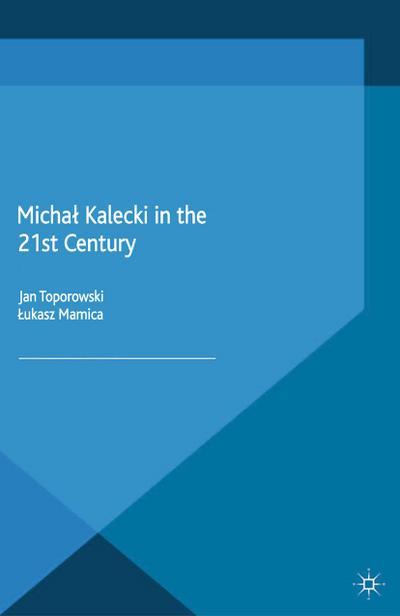 Michał Kalecki in the 21st Century