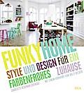 Funky Home: Style und Design für ein farbenfrohes Zuhause