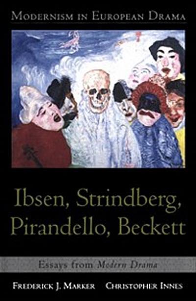 Modernism in European Drama: Ibsen, Strindberg, Pirandello, Beckett