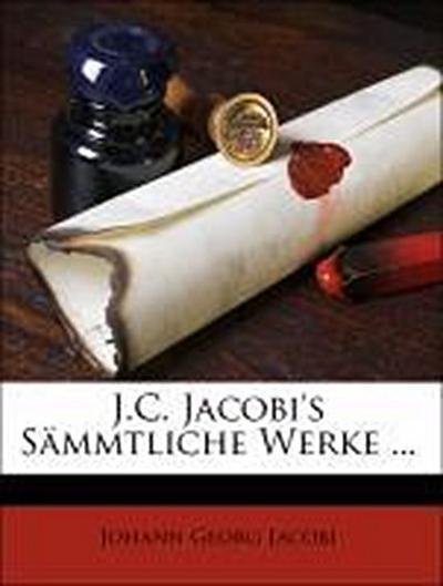 J.C. Jacobi's Sämmtliche Werke ...