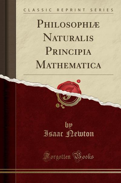 Philosophiæ Naturalis Principia Mathematica (Classic Reprint)