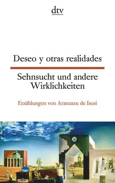 Deseo y otras realidades Sehnsucht und andere Wirklichkeiten: Erzählungen von Aranzazu de Isusi (dtv zweisprachig)