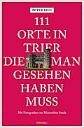 111 Orte in Trier, die man gesehen haben muss ...
