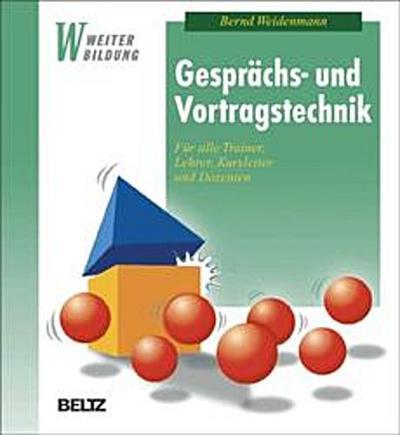 Gesprächs- und Vortragstechnik: Für alle Trainer, Lehrer, Kursleiter  und Dozenten (Beltz Weiterbildung)