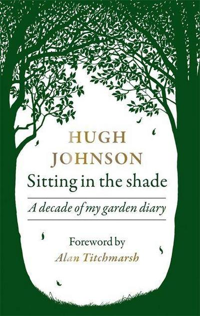 Sitting in the Shade: A Decade of My Garden Diary