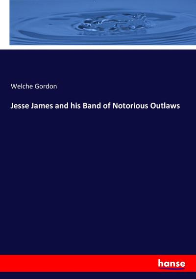Jesse James and his Band of Notorious Outlaws