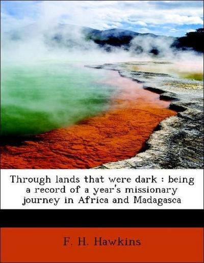 Through lands that were dark : being a record of a year's missionary journey in Africa and Madagasca