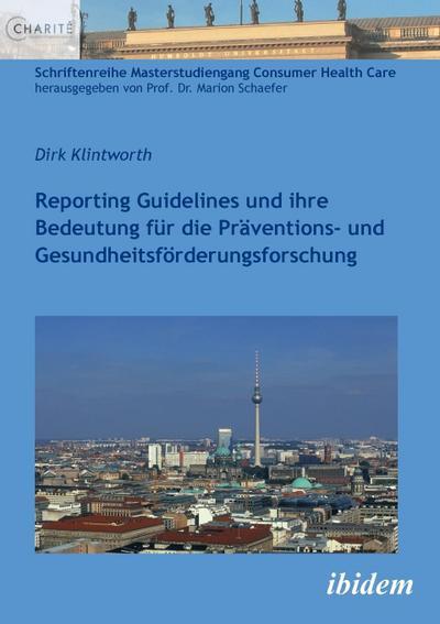 Reporting Guidelines und ihre Bedeutung für die Präventions- und Gesundheitsförderungsforschung (Schriftenreihe Masterstudiengang Consumer Health Care)