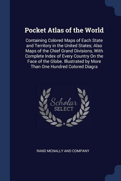 Pocket Atlas of the World: Containing Colored Maps of Each State and Territory in the United States; Also Maps of the Chief Grand Divisions, with