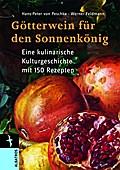 Götterwein für den Sonnenkönig: Eine kulinari ...