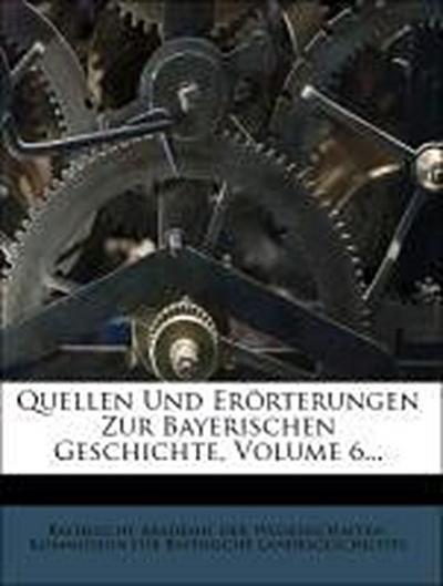Quellen Und Erörterungen Zur Bayerischen Geschichte