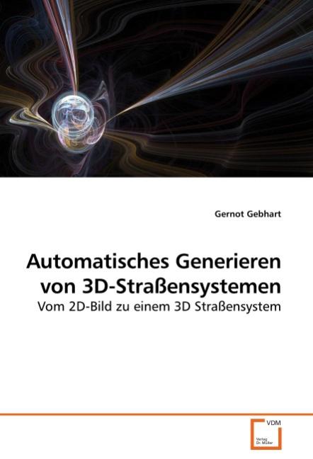 Automatisches Generieren von 3D-Straßensystemen | Gernot Geb ... 9783639251579