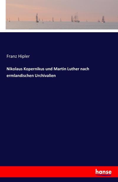 Nikolaus Kopernikus und Martin Luther nach ermlandischen Urchivalien