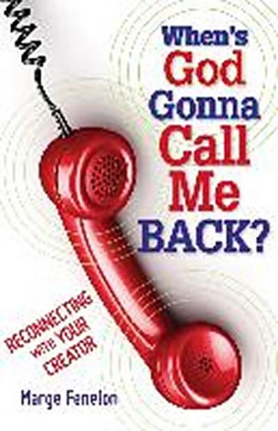 When's God Gonna Call Me Back?: Reconnecting with Your Creator