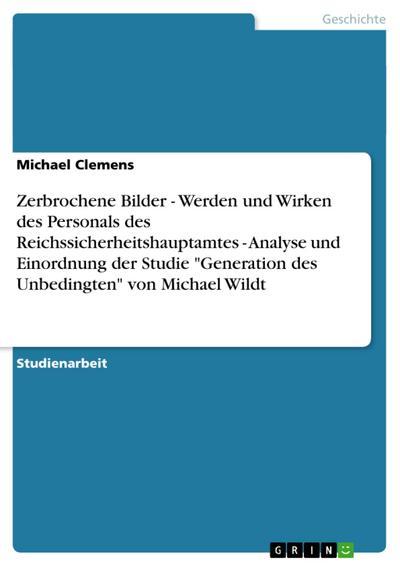 Zerbrochene Bilder - Werden und Wirken des Personals des Reichssicherheitshauptamtes - Analyse und Einordnung der Studie