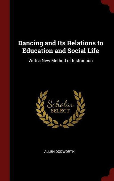 Dancing and Its Relations to Education and Social Life: With a New Method of Instruction