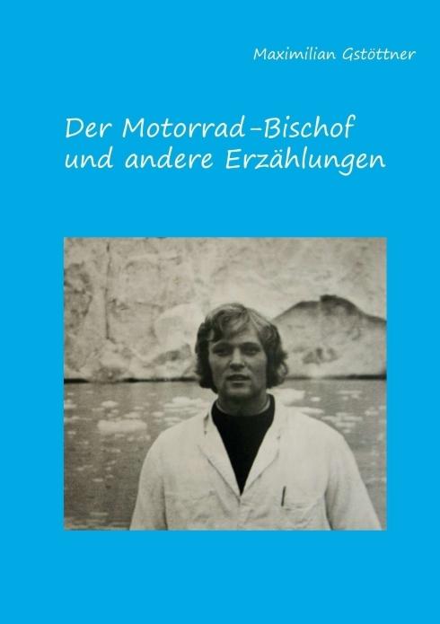 Der Motorradbischof und andere Erzählungen, Maximilian Gstöttner