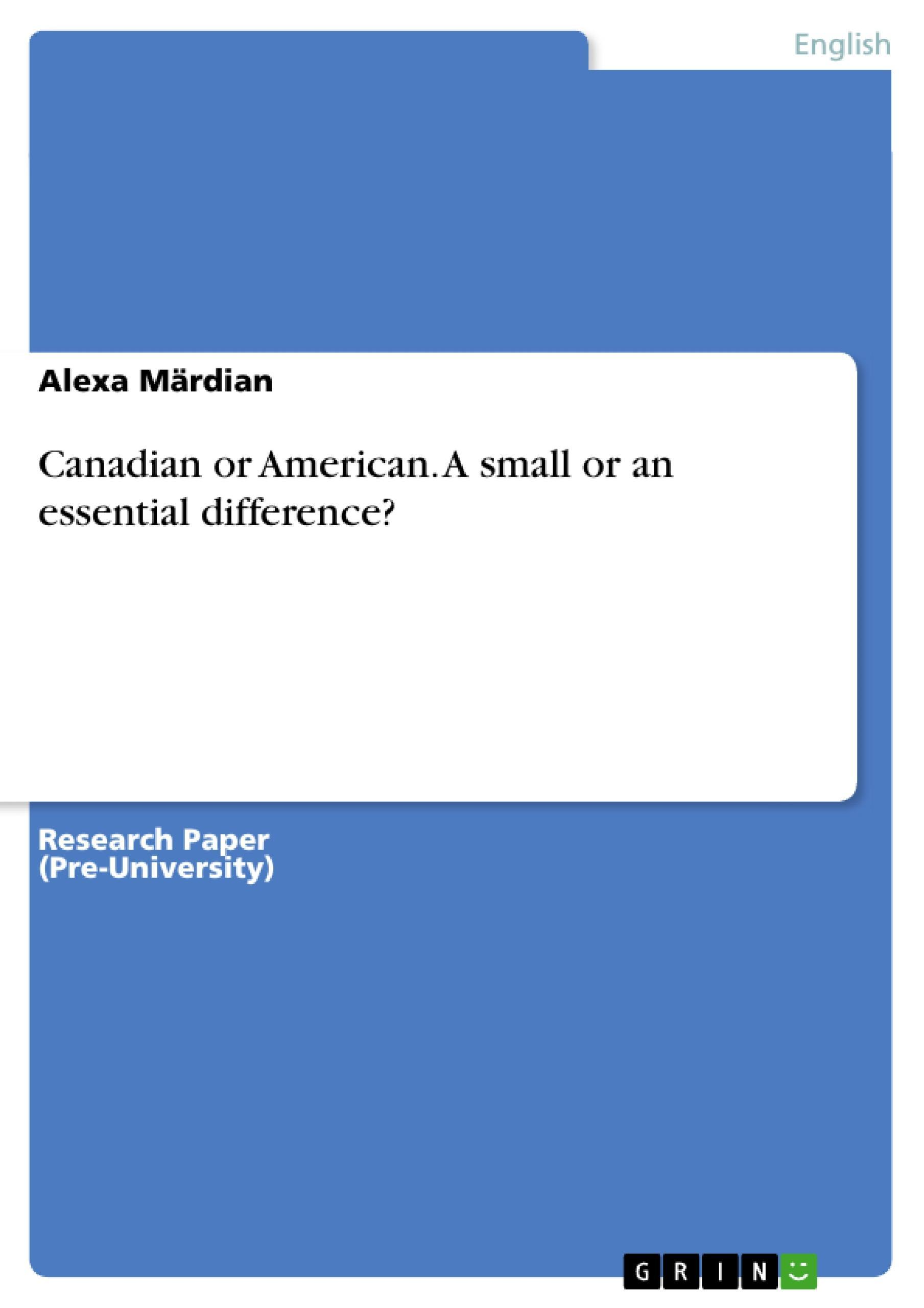 Canadian or American. A small or an essential difference? Alexa Märdian