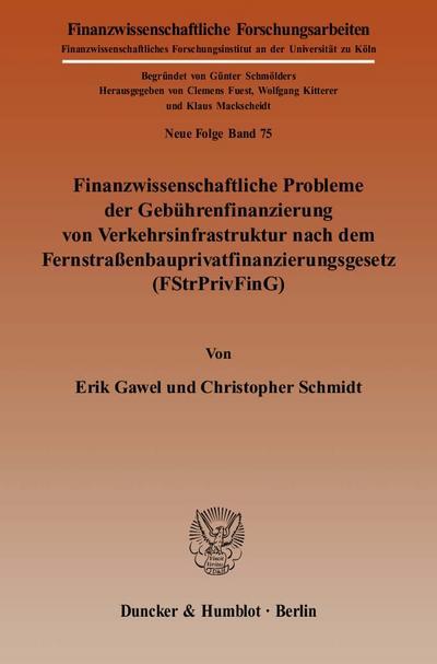 Finanzwissenschaftliche Probleme der Gebührenfinanzierung von Verkehrsinfrastruktur nach dem Fernstraßenbauprivatfinanzierungsgesetz (FStrPrivFinG)