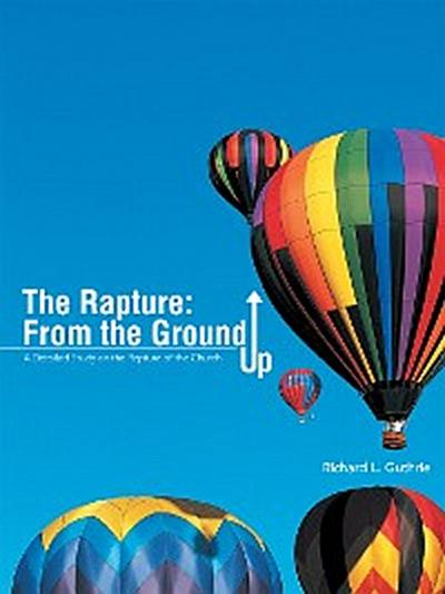 The Rapture: from the Ground Up