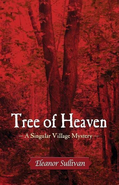 Tree of Heaven: A Singular Village Mystery
