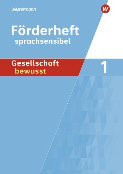 Gesellschaft bewusst 1. Sprachsensibles Arbeitsheft. Für differenzierende Schulformen in Nordrhein-Westfalen