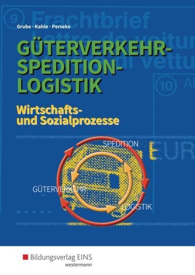 Güterverkehr - Spedition - Logistik: Wirtschafts- und Sozialprozesse: Schülerband