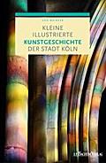 Kleine illustrierte Kunstgeschichte der Stadt Köln