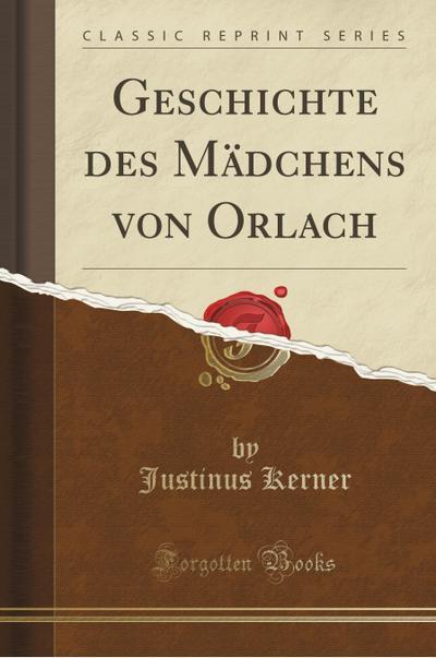 Geschichte des Mädchens von Orlach (Classic Reprint)