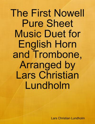 The First Nowell Pure Sheet Music Duet for English Horn and Trombone, Arranged by Lars Christian Lundholm