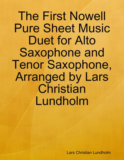 The First Nowell Pure Sheet Music Duet for Alto Saxophone and Tenor Saxophone, Arranged by Lars Christian Lundholm