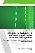 Didaktische Reduktion & Aufbereitung virtuelles Automatisierungslabor