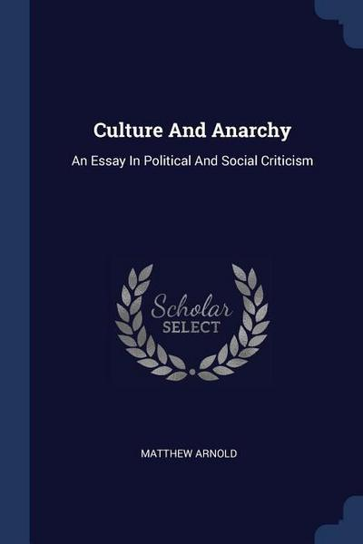 Culture and Anarchy: An Essay in Political and Social Criticism