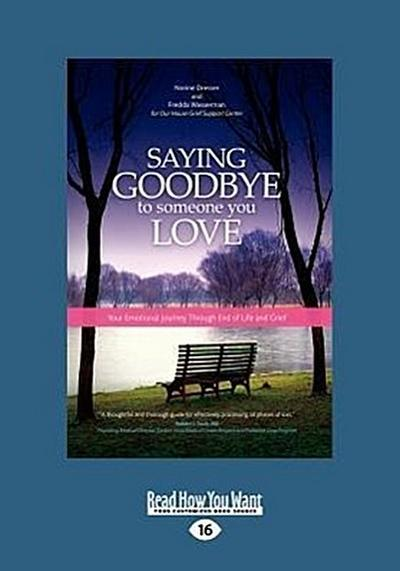 Saying Goodbye to Someone You Love: Your Emotional Journey Through End-Of-Life and Grief (Large Print 16pt)